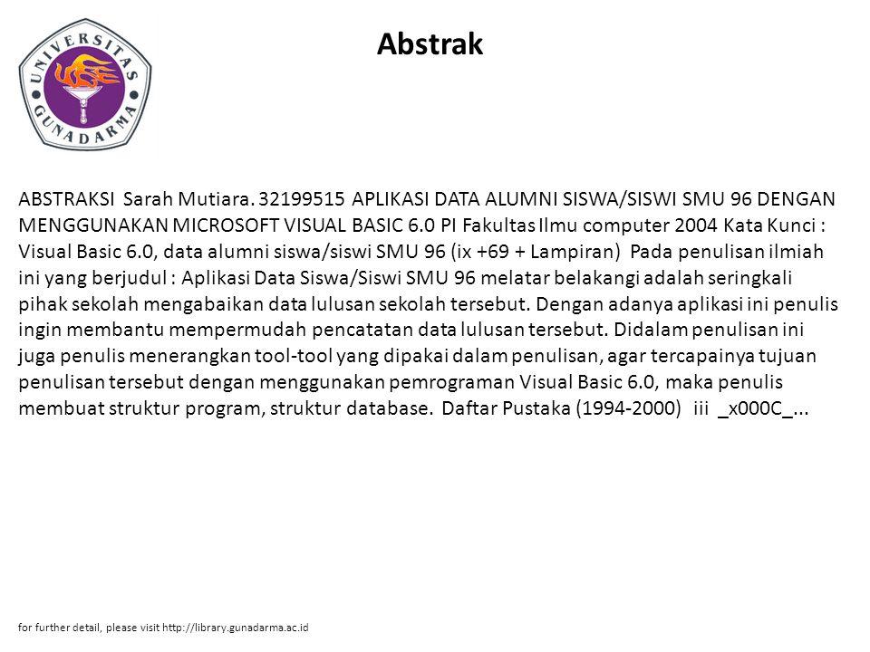 Abstrak ABSTRAKSI Sarah Mutiara. 32199515 APLIKASI DATA ALUMNI SISWA/SISWI SMU 96 DENGAN MENGGUNAKAN MICROSOFT VISUAL BASIC 6.0 PI Fakultas Ilmu compu