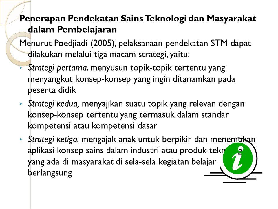 2.Komponen dalam Pengajaran IPA dengan model Pembelajaran STM Pengajaran IPA dengan menggunakan pendekatan Sains Teknologi dan Masyarakat (STM) hendak