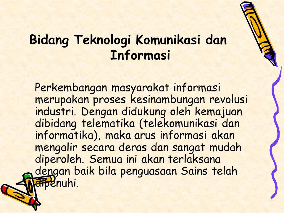 Bidang Teknologi Komunikasi dan Informasi Perkembangan masyarakat informasi merupakan proses kesinambungan revolusi industri.