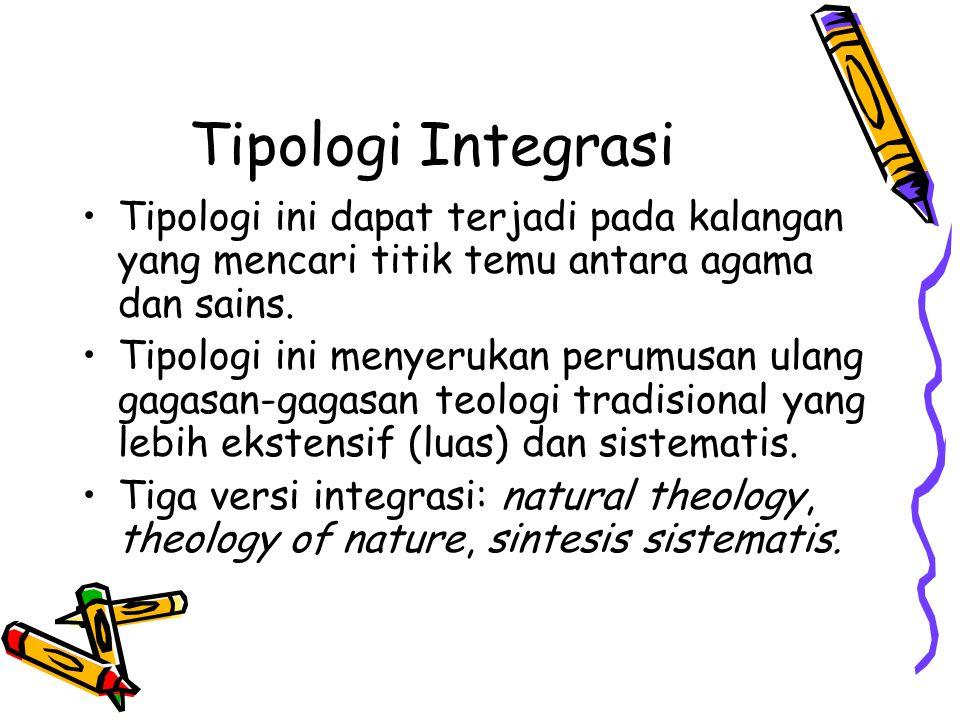 Tipologi Integrasi Tipologi ini dapat terjadi pada kalangan yang mencari titik temu antara agama dan sains. Tipologi ini menyerukan perumusan ulang ga