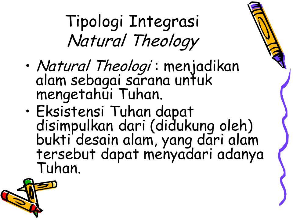 Natural Theologi : menjadikan alam sebagai sarana untuk mengetahui Tuhan. Eksistensi Tuhan dapat disimpulkan dari (didukung oleh) bukti desain alam, y
