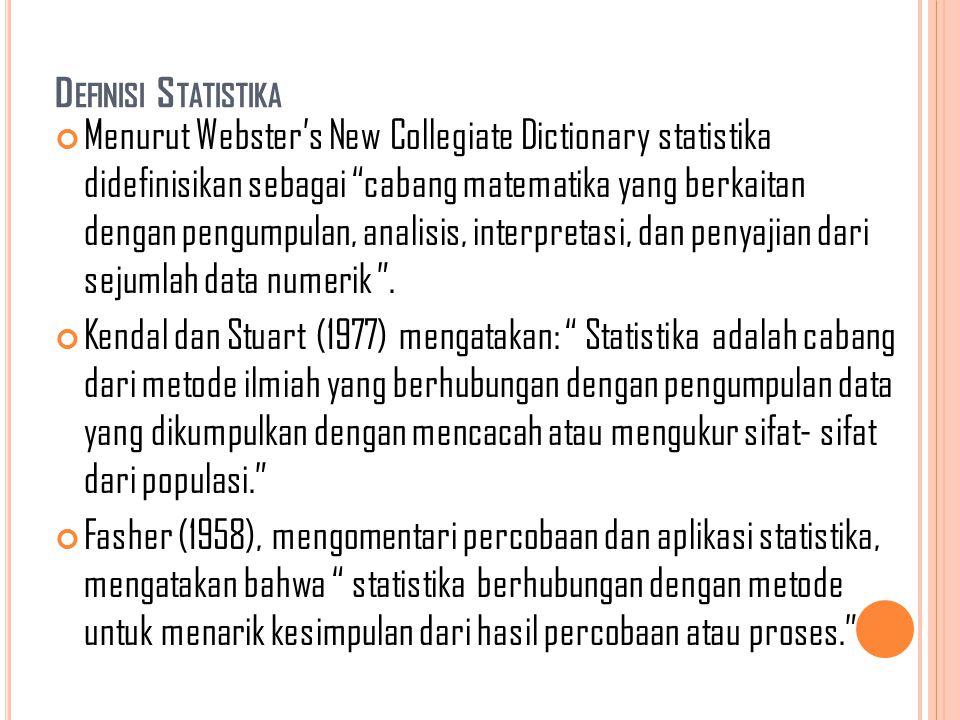 """D EFINISI S TATISTIKA Menurut Webster's New Collegiate Dictionary statistika didefinisikan sebagai """"cabang matematika yang berkaitan dengan pengumpula"""