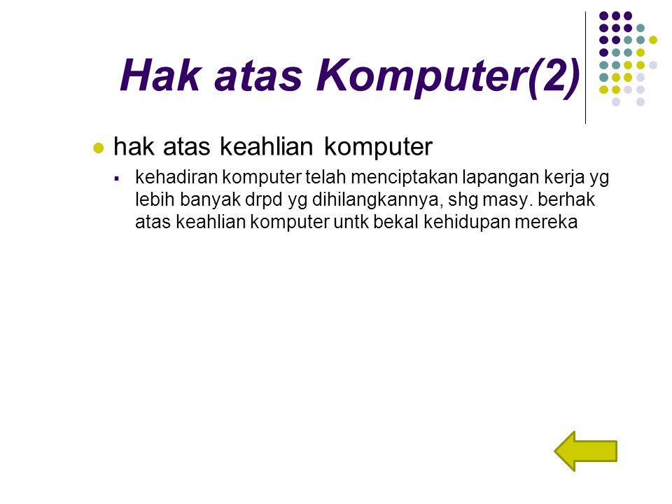 Hak atas Komputer(2) hak atas keahlian komputer  kehadiran komputer telah menciptakan lapangan kerja yg lebih banyak drpd yg dihilangkannya, shg masy.