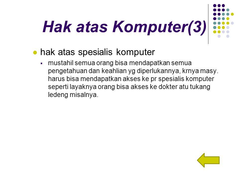 Hak atas Komputer(3) hak atas spesialis komputer  mustahil semua orang bisa mendapatkan semua pengetahuan dan keahlian yg diperlukannya, krnya masy.
