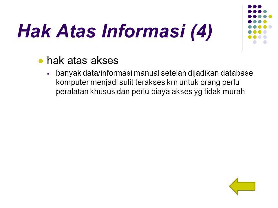 Hak Atas Informasi (4) hak atas akses  banyak data/informasi manual setelah dijadikan database komputer menjadi sulit terakses krn untuk orang perlu peralatan khusus dan perlu biaya akses yg tidak murah