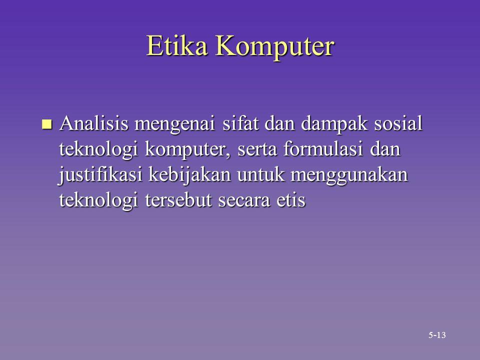 Etika Komputer n Analisis mengenai sifat dan dampak sosial teknologi komputer, serta formulasi dan justifikasi kebijakan untuk menggunakan teknologi tersebut secara etis 5-13
