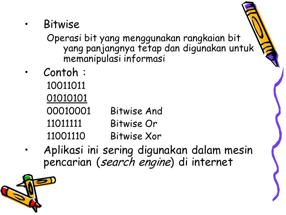 Bitwise Operasi bit yang menggunakan rangkaian bit yang panjangnya tetap dan digunakan untuk memanipulasi informasi Contoh : 10011011 01010101 0001000