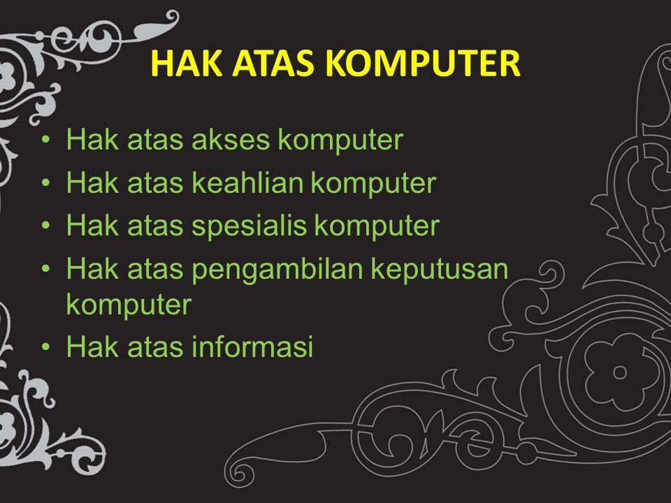 HAK ATAS KOMPUTER Hak atas akses komputer Hak atas keahlian komputer Hak atas spesialis komputer Hak atas pengambilan keputusan komputer Hak atas informasi