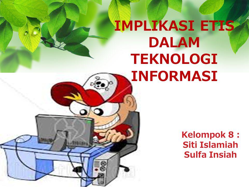 L/O/G/O IMPLIKASI ETIS DALAM TEKNOLOGI INFORMASI Kelompok 8 : Siti Islamiah Sulfa Insiah