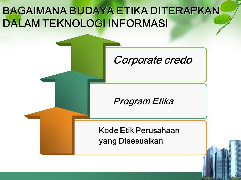 BAGAIMANA BUDAYA ETIKA DITERAPKAN DALAM TEKNOLOGI INFORMASI Kode Etik Perusahaan yang Disesuaikan Corporate credo Program Etika