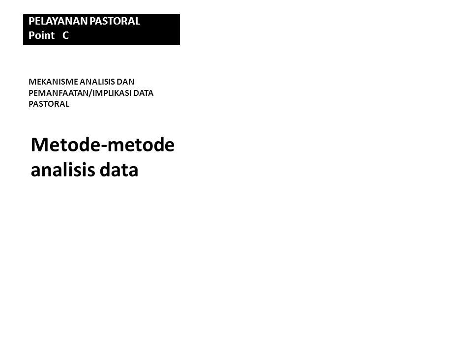 PELAYANAN PASTORAL Point C MEKANISME ANALISIS DAN PEMANFAATAN/IMPLIKASI DATA PASTORAL Metode-metode analisis data