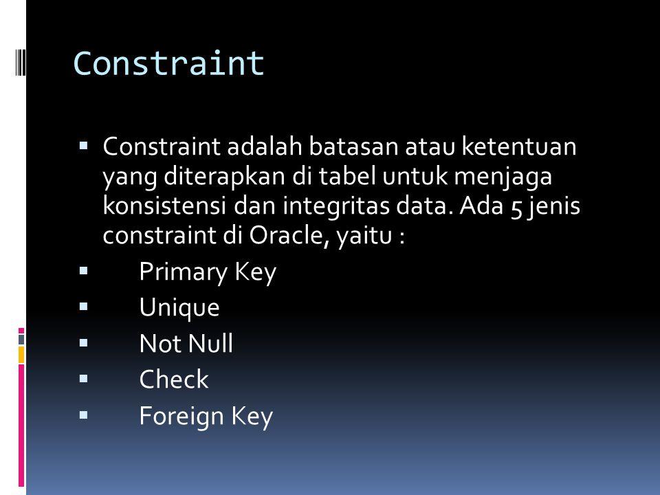 Constraint  Constraint adalah batasan atau ketentuan yang diterapkan di tabel untuk menjaga konsistensi dan integritas data. Ada 5 jenis constraint d