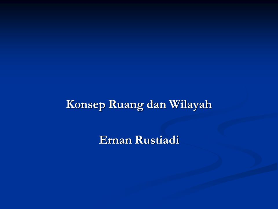 Konsep Ruang dan Wilayah Ernan Rustiadi