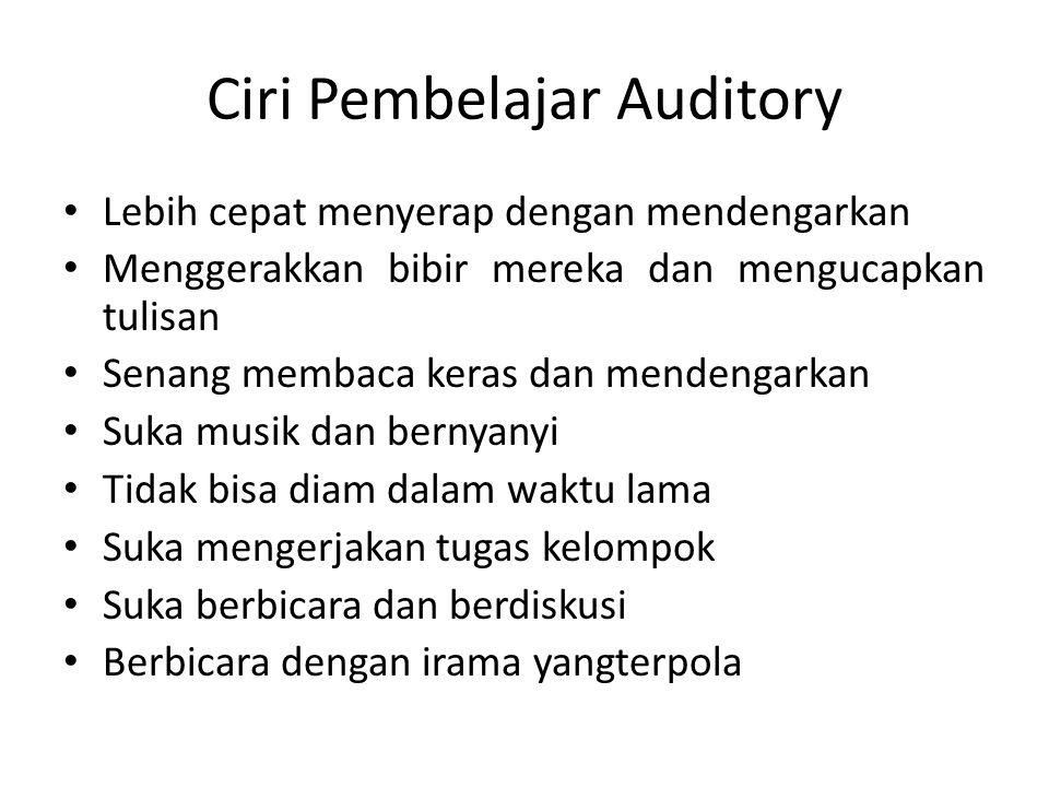 Ciri Pembelajar Auditory Lebih cepat menyerap dengan mendengarkan Menggerakkan bibir mereka dan mengucapkan tulisan Senang membaca keras dan mendengarkan Suka musik dan bernyanyi Tidak bisa diam dalam waktu lama Suka mengerjakan tugas kelompok Suka berbicara dan berdiskusi Berbicara dengan irama yangterpola
