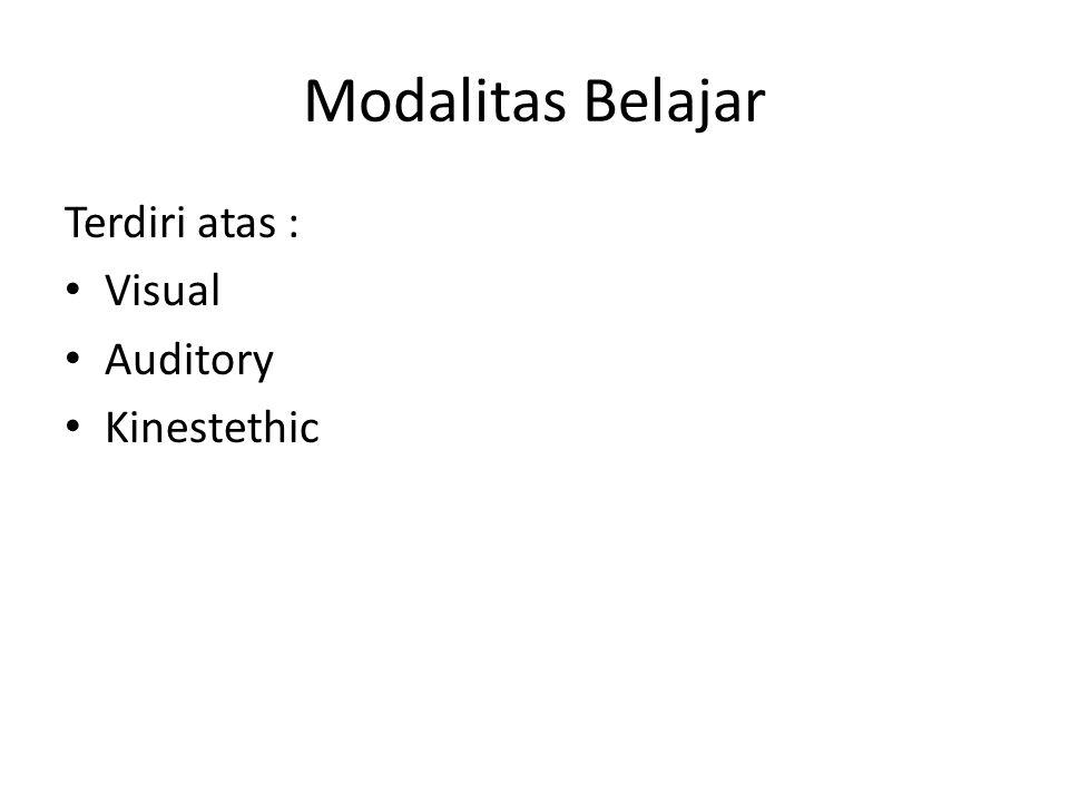 Modalitas Belajar Terdiri atas : Visual Auditory Kinestethic