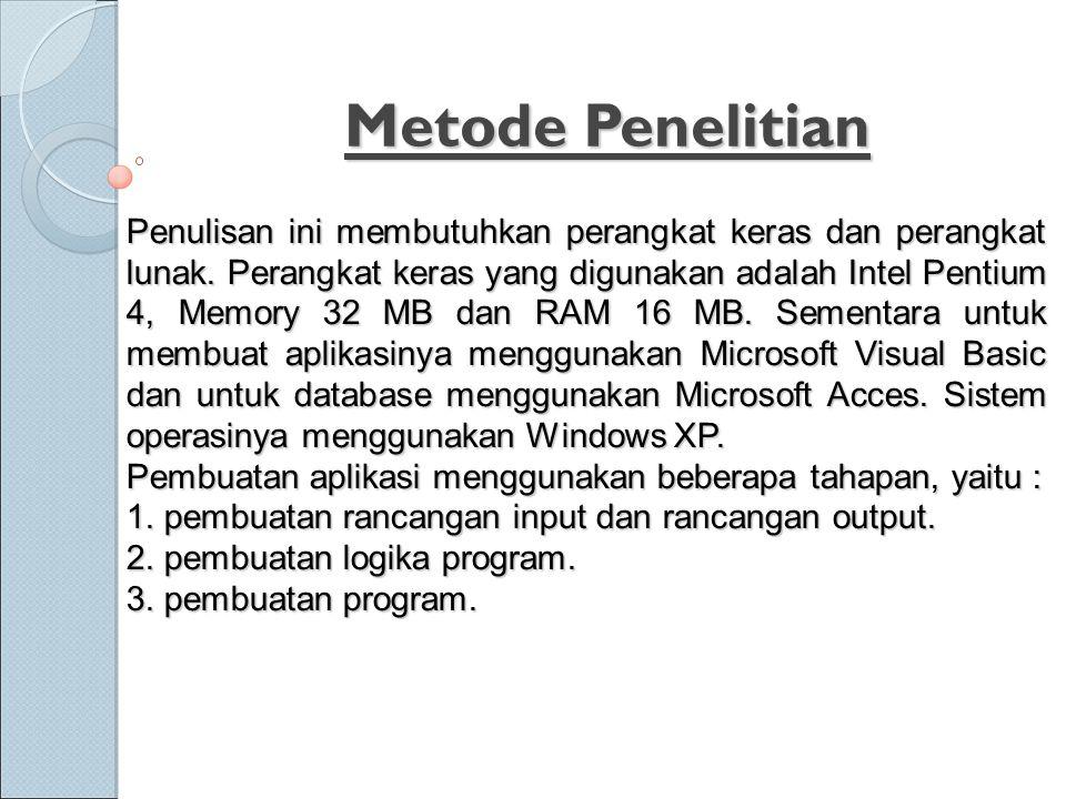 Metode Penelitian Penulisan ini membutuhkan perangkat keras dan perangkat lunak. Perangkat keras yang digunakan adalah Intel Pentium 4, Memory 32 MB d