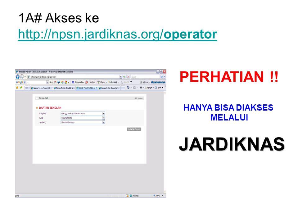 1A# Akses ke http://npsn.jardiknas.org/operator http://npsn.jardiknas.org/operator PERHATIAN !! HANYA BISA DIAKSES MELALUI JARDIKNAS