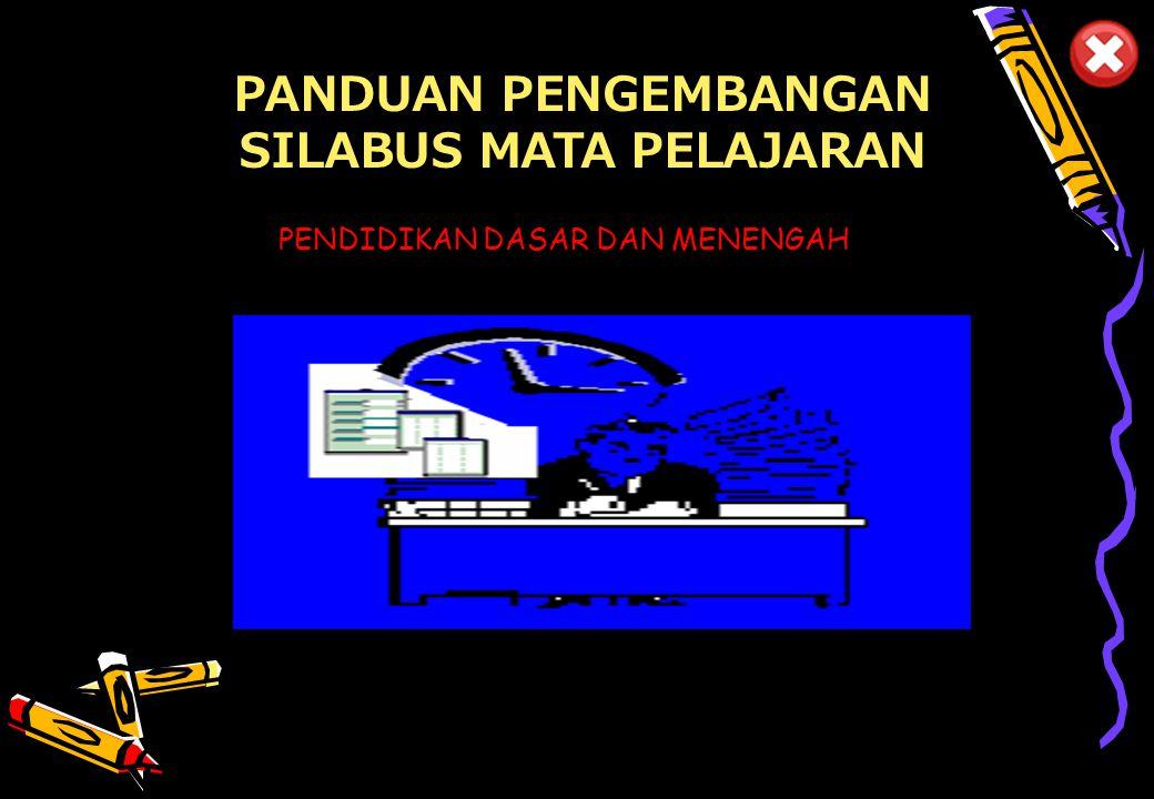 Pusat Kurikulum - Balitbang Depdiknas 1 PENDIDIKAN DASAR DAN MENENGAH PANDUAN PENGEMBANGAN SILABUS MATA PELAJARAN