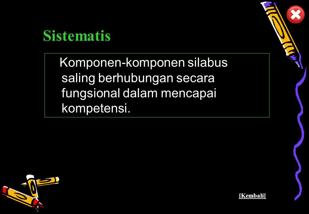 Pusat Kurikulum - Balitbang Depdiknas 19 Sistematis Komponen-komponen silabus saling berhubungan secara fungsional dalam mencapai kompetensi.