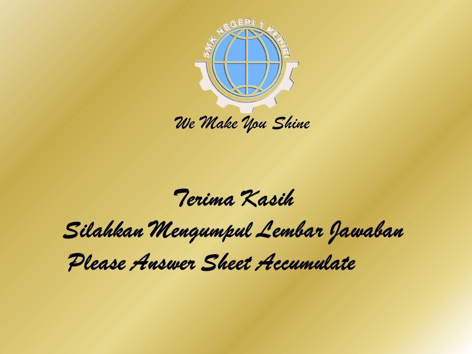 We Make You Shine Terima Kasih Silahkan Mengumpul Lembar Jawaban Please Answer Sheet Accumulate