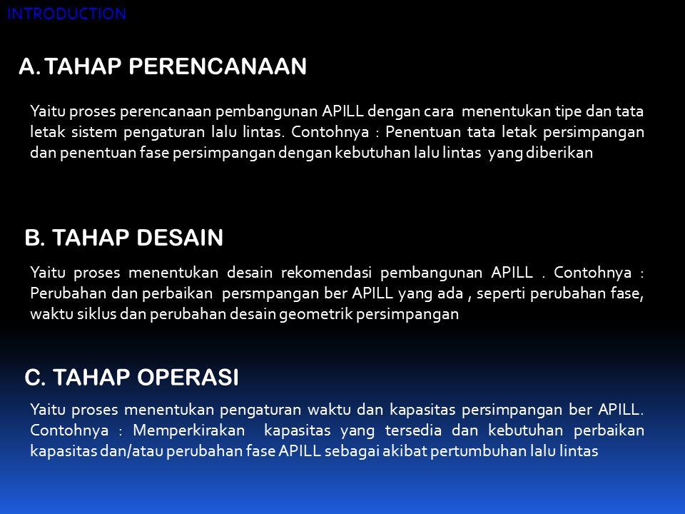 A.TAHAP PERENCANAAN Yaitu proses perencanaan pembangunan APILL dengan cara menentukan tipe dan tata letak sistem pengaturan lalu lintas. Contohnya : P