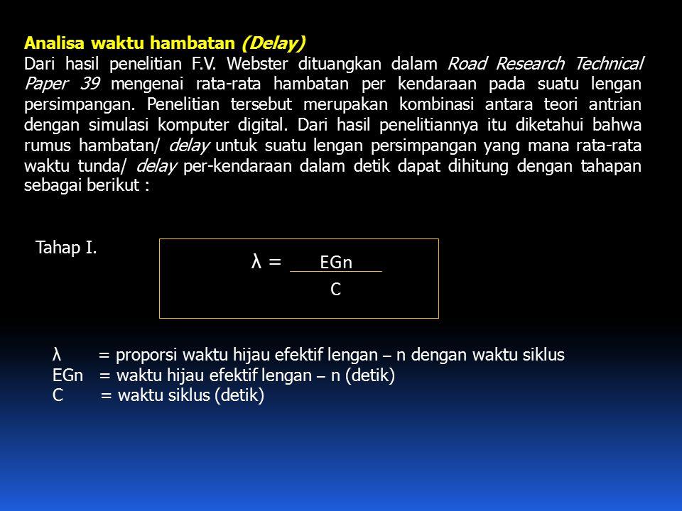 Analisa waktu hambatan (Delay) Dari hasil penelitian F.V. Webster dituangkan dalam Road Research Technical Paper 39 mengenai rata-rata hambatan per ke