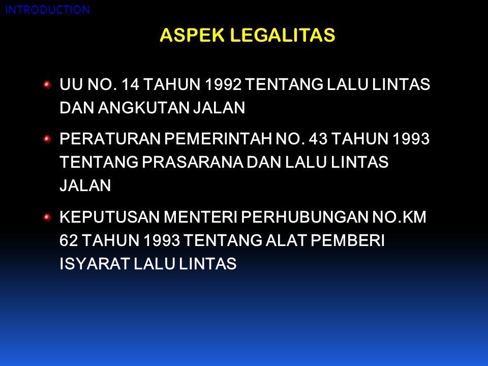 ASPEK LEGALITAS UU NO. 14 TAHUN 1992 TENTANG LALU LINTAS DAN ANGKUTAN JALAN PERATURAN PEMERINTAH NO. 43 TAHUN 1993 TENTANG PRASARANA DAN LALU LINTAS J