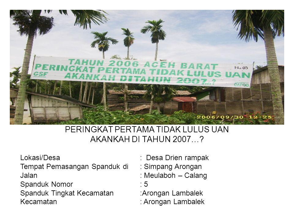 Photo TAHUN 2006 ACEH BARAT PERINGKAT PERTAMA TIDAK LULUS UAN AKANKAH DI TAHUN 2007…? Lokasi/Desa : Desa Drien rampak Tempat Pemasangan Spanduk di : S