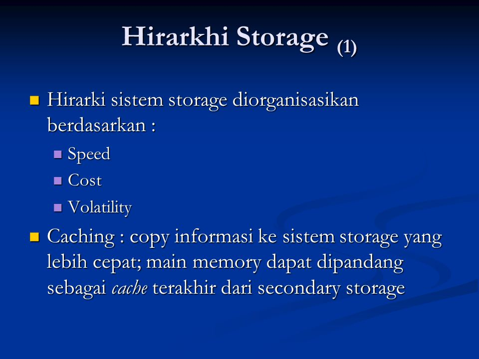 Hirarkhi Storage (1) Hirarki sistem storage diorganisasikan berdasarkan : Hirarki sistem storage diorganisasikan berdasarkan : Speed Speed Cost Cost V
