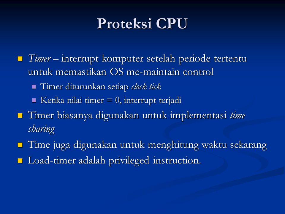 Proteksi CPU Timer – interrupt komputer setelah periode tertentu untuk memastikan OS me-maintain control Timer – interrupt komputer setelah periode te