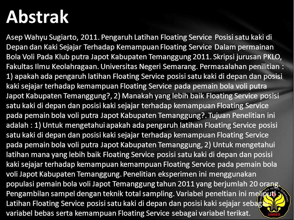 Abstrak Asep Wahyu Sugiarto, 2011. Pengaruh Latihan Floating Service Posisi satu kaki di Depan dan Kaki Sejajar Terhadap Kemampuan Floating Service Da