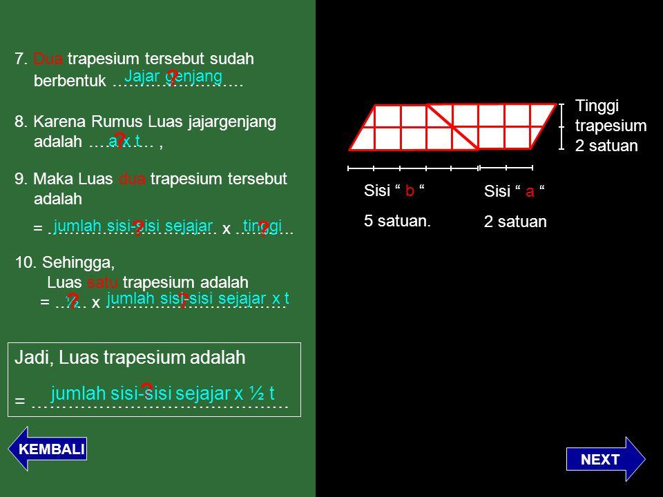 """Sisi """" b """" 5 satuan. Tinggi trapesium 2 satuan Sisi """" a """" 2 satuan 8. Karena Rumus Luas jajargenjang adalah …………, a x t ? 7. Dua trapesium tersebut su"""