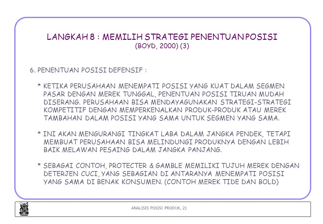 ANALISIS POSISI PRODUK, 21 LANGKAH 8 : MEMILIH STRATEGI PENENTUAN POSISI (BOYD, 2000) (3) 6.