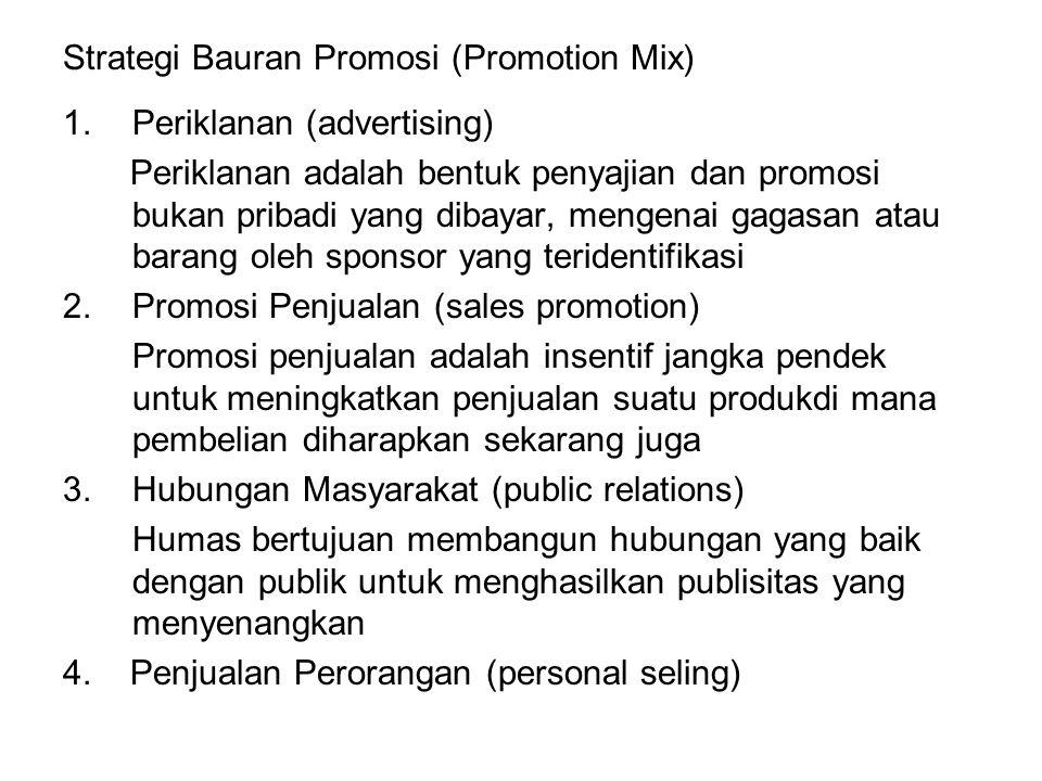 Strategi Bauran Promosi (Promotion Mix) 1.Periklanan (advertising) Periklanan adalah bentuk penyajian dan promosi bukan pribadi yang dibayar, mengenai