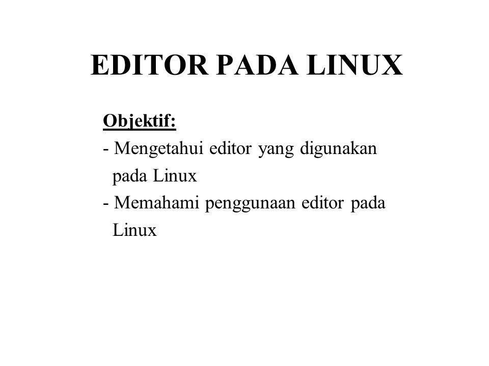 EDITOR PADA LINUX Objektif: - Mengetahui editor yang digunakan pada Linux - Memahami penggunaan editor pada Linux