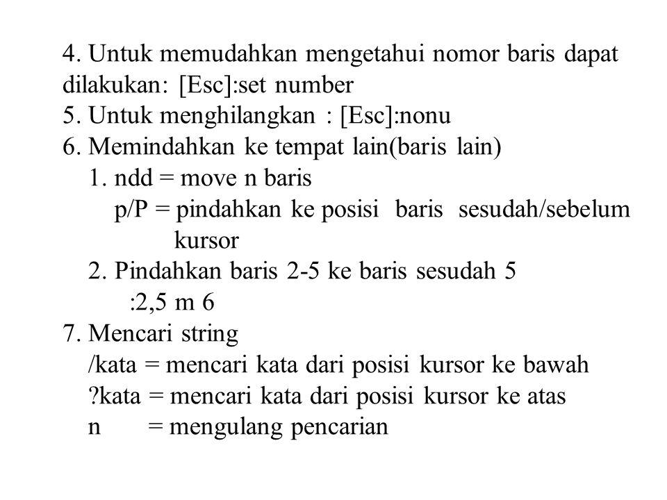 4.Untuk memudahkan mengetahui nomor baris dapat dilakukan: [Esc]:set number 5.