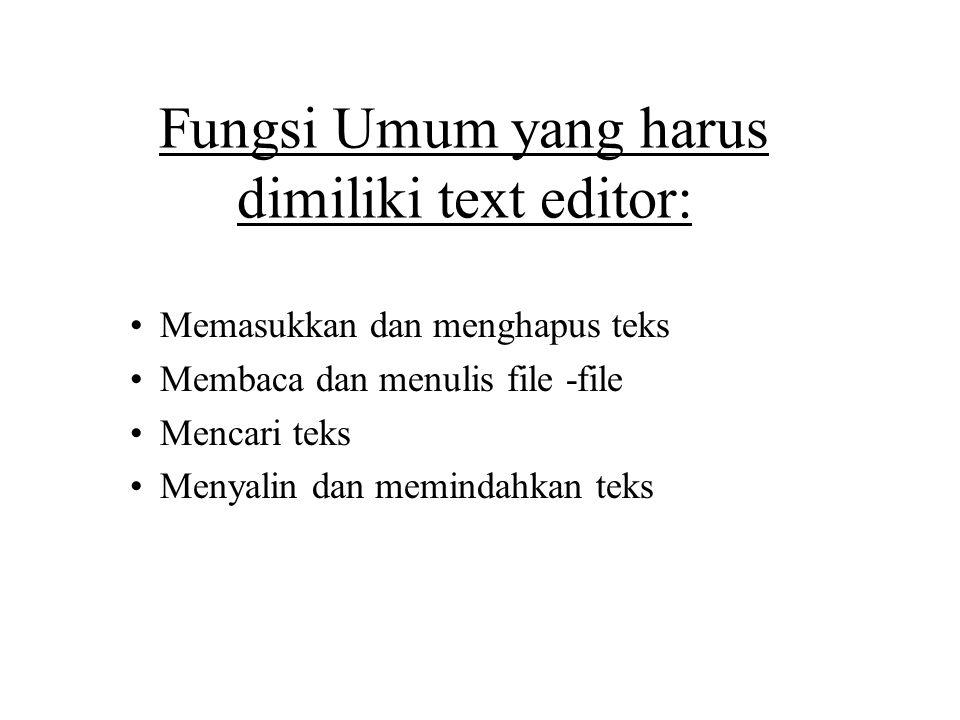 Fungsi Umum yang harus dimiliki text editor: Memasukkan dan menghapus teks Membaca dan menulis file -file Mencari teks Menyalin dan memindahkan teks