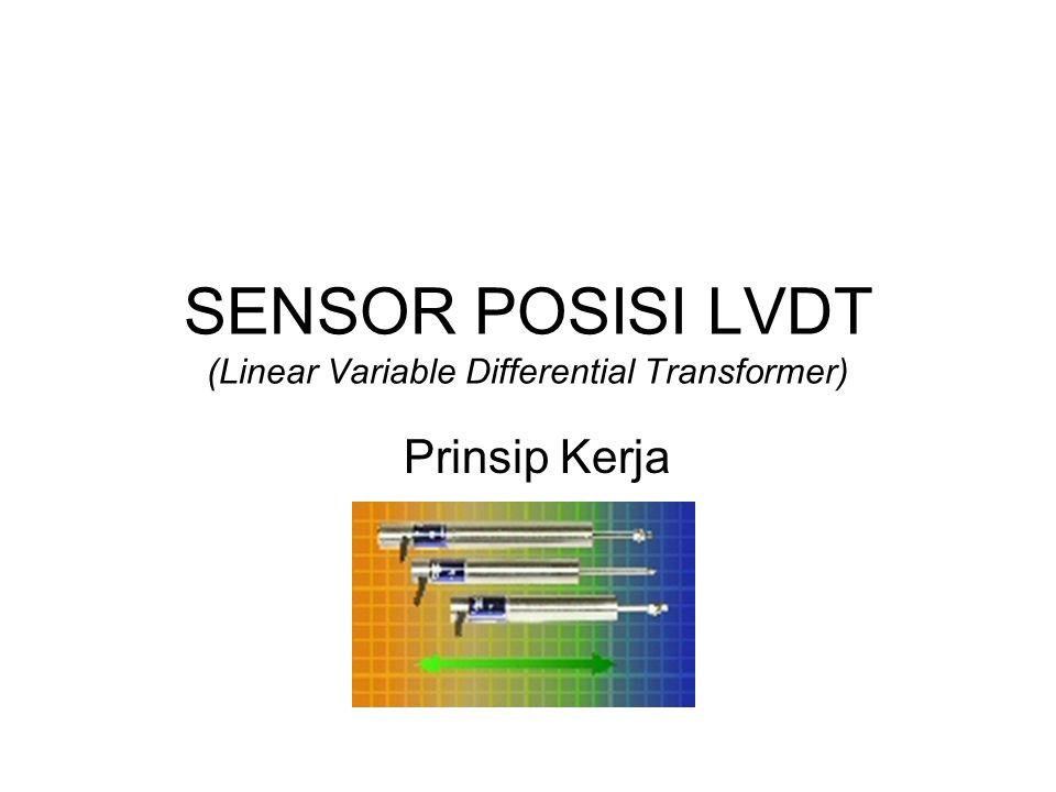 SENSOR POSISI LVDT (Linear Variable Differential Transformer) Prinsip Kerja