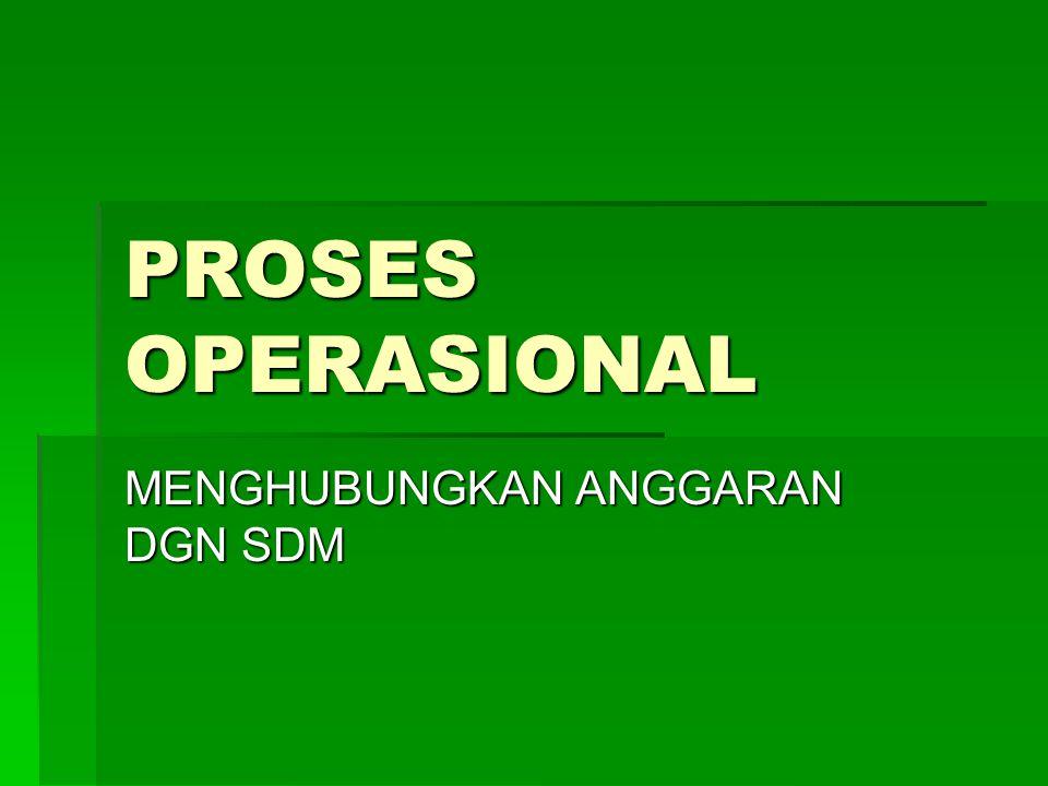 PROSES OPERASIONAL MENGHUBUNGKAN ANGGARAN DGN SDM