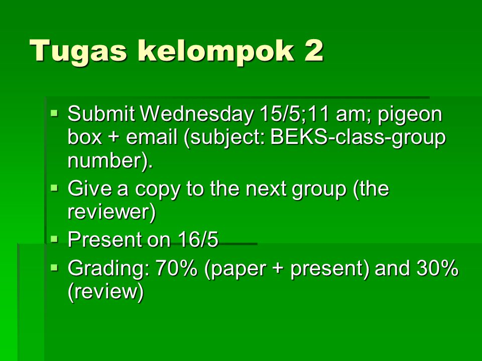 Tugas kelompok 2  Submit Wednesday 15/5;11 am; pigeon box + email (subject: BEKS-class-group number).