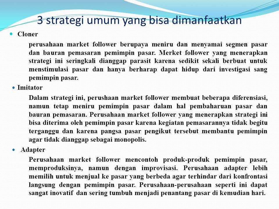 3 strategi umum yang bisa dimanfaatkan Cloner perusahaan market follower berupaya meniru dan menyamai segmen pasar dan bauran pemasaran pemimpin pasar