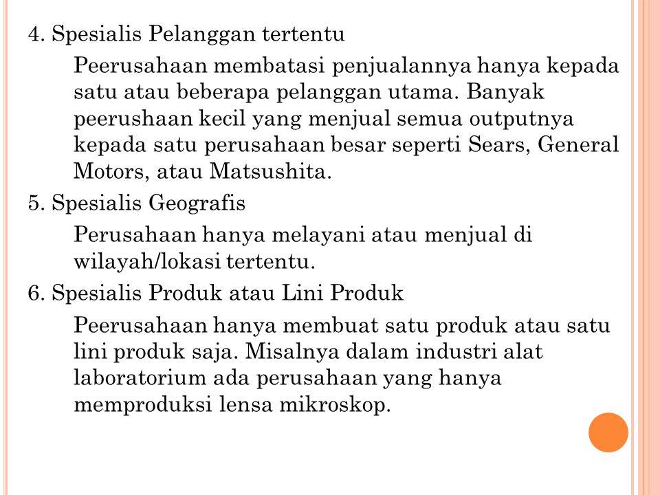 4. Spesialis Pelanggan tertentu Peerusahaan membatasi penjualannya hanya kepada satu atau beberapa pelanggan utama. Banyak peerushaan kecil yang menju