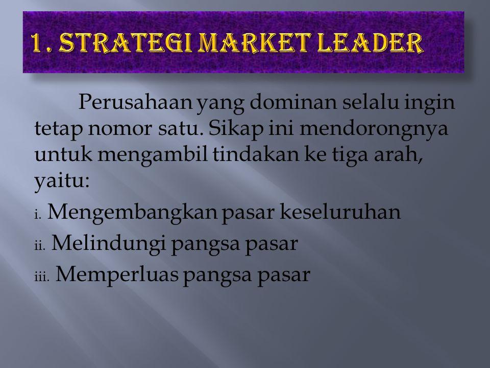 Perusahaan yang dominan selalu ingin tetap nomor satu. Sikap ini mendorongnya untuk mengambil tindakan ke tiga arah, yaitu: i. Mengembangkan pasar kes
