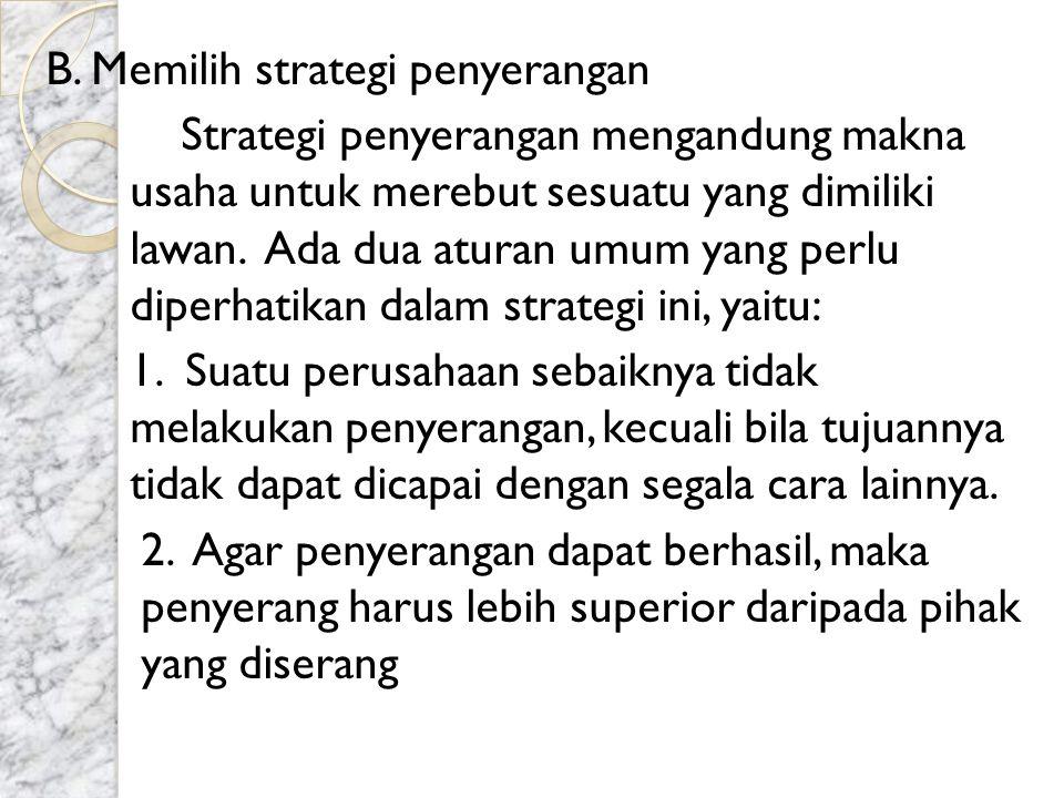 B. Memilih strategi penyerangan Strategi penyerangan mengandung makna usaha untuk merebut sesuatu yang dimiliki lawan. Ada dua aturan umum yang perlu