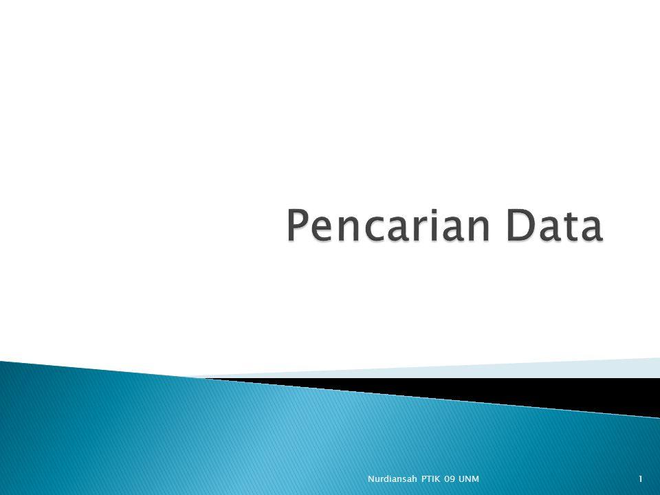  Pencarian (searching) merupakan tindakan untuk mendapatkan suatu data dalam kumpulan data.