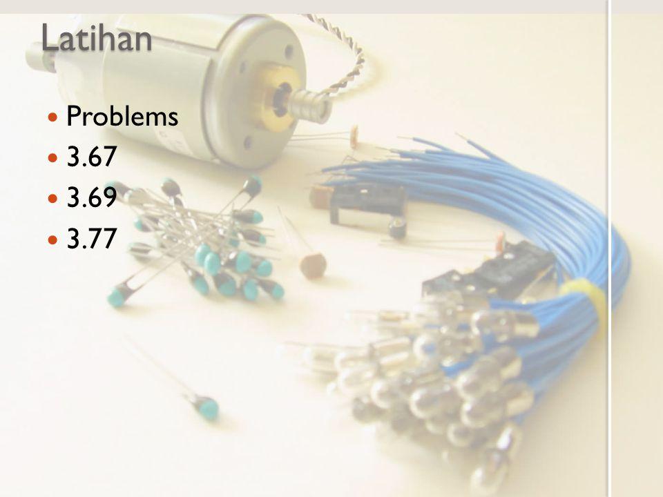 Latihan Problems 3.67 3.69 3.77