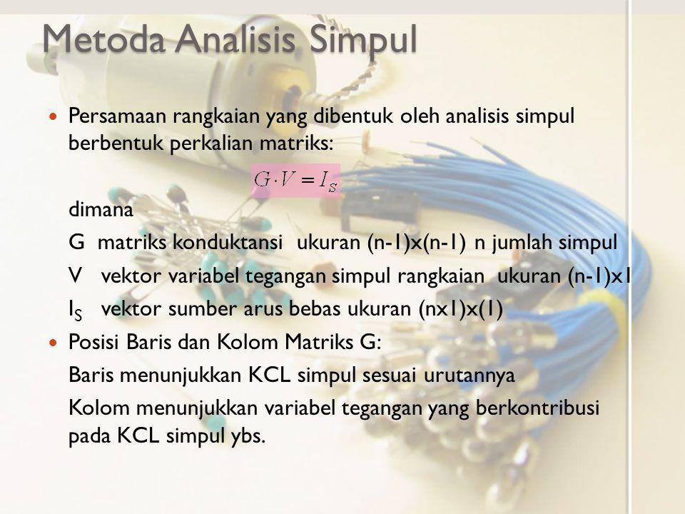 Metoda Analisis Simpul Persamaan rangkaian yang dibentuk oleh analisis simpul berbentuk perkalian matriks: dimana G matriks konduktansi ukuran (n-1)x(