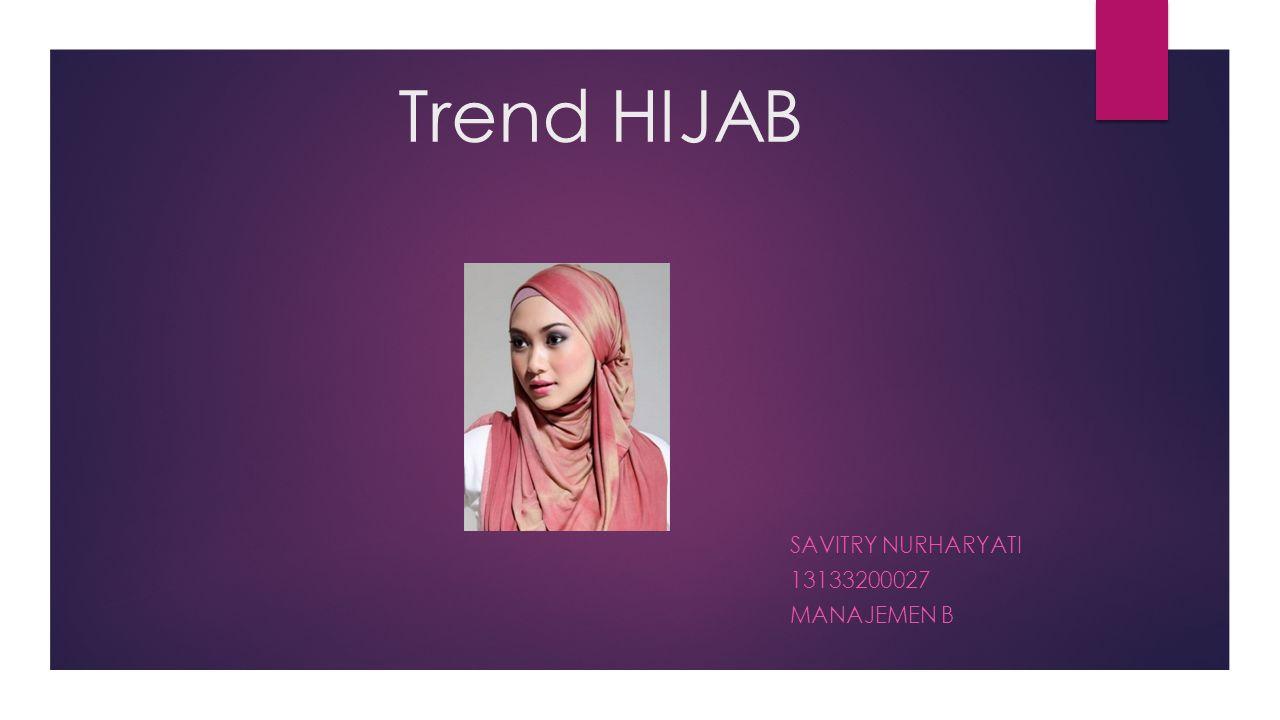 Trend HIJAB SAVITRY NURHARYATI 13133200027 MANAJEMEN B