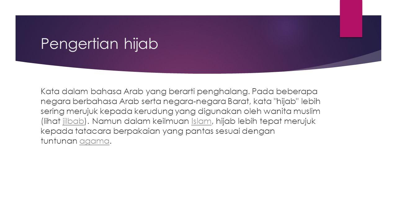 Pengertian hijab Kata dalam bahasa Arab yang berarti penghalang. Pada beberapa negara berbahasa Arab serta negara-negara Barat, kata