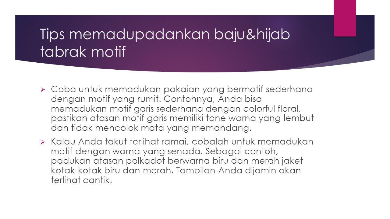 Tips memadupadankan baju&hijab tabrak motif  Coba untuk memadukan pakaian yang bermotif sederhana dengan motif yang rumit. Contohnya, Anda bisa memad